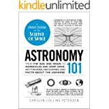 Astronomy 101: From the Sun and Moon to Wormholes and Warp Drive, Key Theories, Discoveries, and Facts about the Universe (Ad