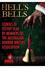 Hell's Bells: Stories of Festive Fear by members of the Australian Horror Writers Association Kindle Edition