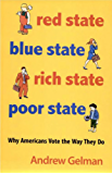 Red State, Blue State, Rich State, Poor State: Why Americans Vote the Way They Do