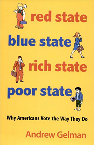 Red State; Blue State; Rich State; Poor State: Why Americans Vote the Way They Do