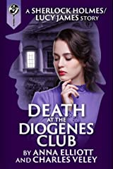 Death at the Diogenes Club: a Sherlock Holmes and Lucy James Mystery (The Sherlock Holmes and Lucy James Mysteries Book 6) Kindle Edition