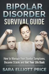 Bipolar Disorder Survival Guide: How to Manage Your Bipolar Symptoms, Become Stable and Get Your Life Back (Bipolar 1, Bipolar 2) Kindle Edition