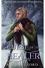 Curse of the Healer: An Fairy Tale Romance (Tales of the Enchanted Wildwood Book 2) Kindle Edition