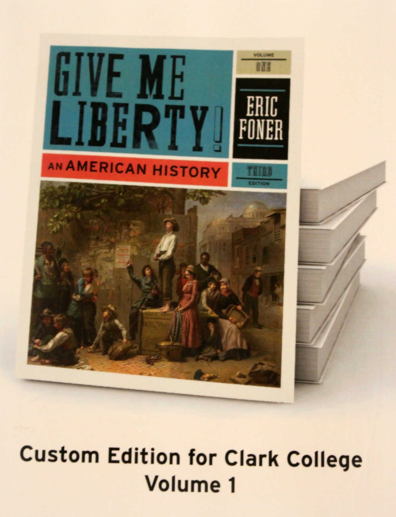 Give me liberty an american history eric foner custom edition give me liberty an american history eric foner custom edition for clark college 9780393156478 amazon books fandeluxe