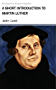 A Short Introduction to Martin Luther (English Edition)
