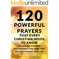 120 POWERFUL PRAYERS THAT EVERY CHRISTIAN NEEDS TO KNOW: PRAYERS FOR DIFFERENT CIRCUMSTANCES AND TIMES THAT WILL HELP… book cover