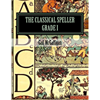 The Classical Speller, Grade I, Student Edition (The Classical Spellers Book 1)
