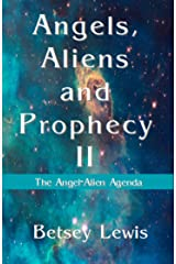 Angels, Aliens and Prophecy II: The Angel-Alien Agenda Kindle Edition