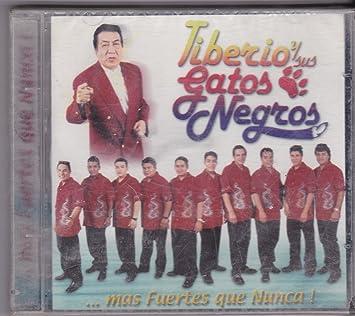 Tiberio Y Sus Gatos Negros - Mas Fuerte Que Nunca: Tiberio Y Sus Gatos Negros - Amazon.com Music