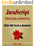 JAVASCRIPT: Programming, Learn Coding Fast! (With 100 Tests & Answers for Interview) Crash Course, Quick Start Guide, Tutorial Book with Hands-On Projects ... Ultimate Beginner's Guide (English Edition)