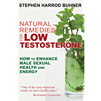 Natural Remedies for Low Testosterone: How to Enhance Male Sexual Health and Energy (English Edition)