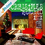 Christmas Remixed - Holiday Classics Re-Grooved