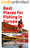 Best Places for Fishing in Europe  (Extended edition): Fishing and traveling around the world