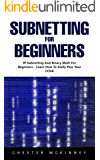 Subnetting For Beginners: IP Subnetting And Binary Math For Beginners - Learn How To Easily Pass Your CCNA! (English Edition)