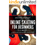 Inline Skating For Beginners: Learn to Ride with Inline Skates, Find Out About Different Skating Styles and Which Skates…