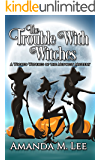 The Trouble With Witches (Wicked Witches of the Midwest Book 9)