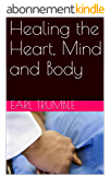 Healing the Heart, Mind and Body (English Edition)
