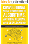 Convolutional Neural Networks Guide To Algorithms, Artificial Neurons And Deep Learning: Introduction To Feedforward Neural Networks (Artificial Intelligence Book 2) (English Edition)