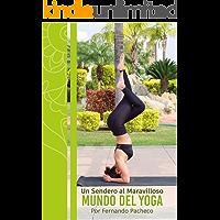 Un sendero al maravilloso mundo del yoga: Filosofía de vida. Métodos y beneficios
