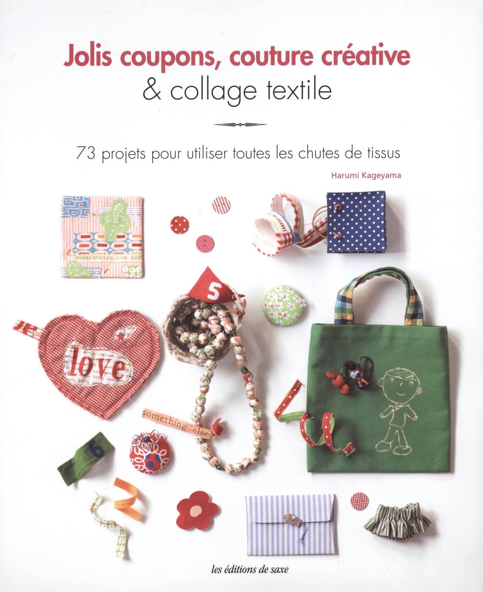 Amazon.fr - Jolis coupons, couture créative et collage textile : 73 projets  pour utiliser toutes les chutes de tissus - Harumi Kageyama, Akane  Nakamura, ...