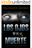 LOS OJOS DE LA MUERTE: Un psicothriller intimista (Spanish Edition)