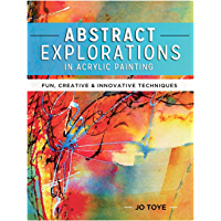 Abstract Explorations in Acrylic Painting: Fun, Creative and Innovative Techniques (English Edition)