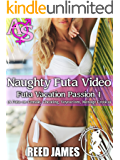 Naughty Futa Video (Futa Vacation Passion 1): (A Futa-on-Female, Cheating, Voyeurism, Menage Erotica)