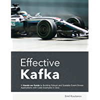 Effective Kafka: A Hands-On Guide to Building Robust and Scalable Event-Driven Applications with Code Examples in Java…