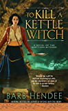 To Kill a Kettle Witch (Novel of the Mist-Torn Witches Book 4)