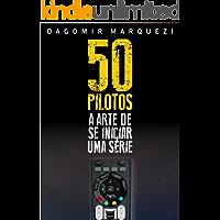 50 Pilotos: A Arte de se Iniciar uma Série