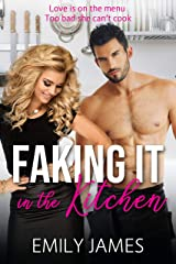 Faking It in the Kitchen: A Romantic Comedy Kindle Edition