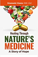Healing Through Nature's Medicine: A Story of Hope Kindle Edition