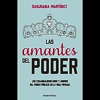 Las amantes del poder: Los escandalosos usos y abusos del poder público en la vida privada
