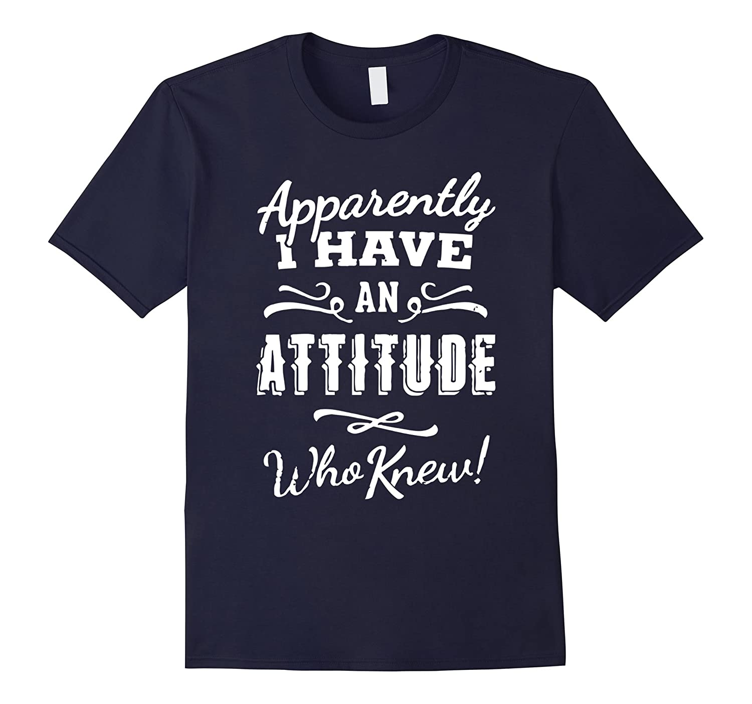Apparently I have an Attitude who knew t shirt-BN