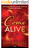 Come Alive: Find Your Passion, Change Your Life, Change the World!