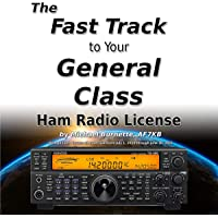 The Fast Track to Your General Class Ham Radio License: Comprehensive preparation for all FCC General Class Exam Questions July 1, 2019 until June 30, 2023 (Fast Track Ham License Series, Book 2)