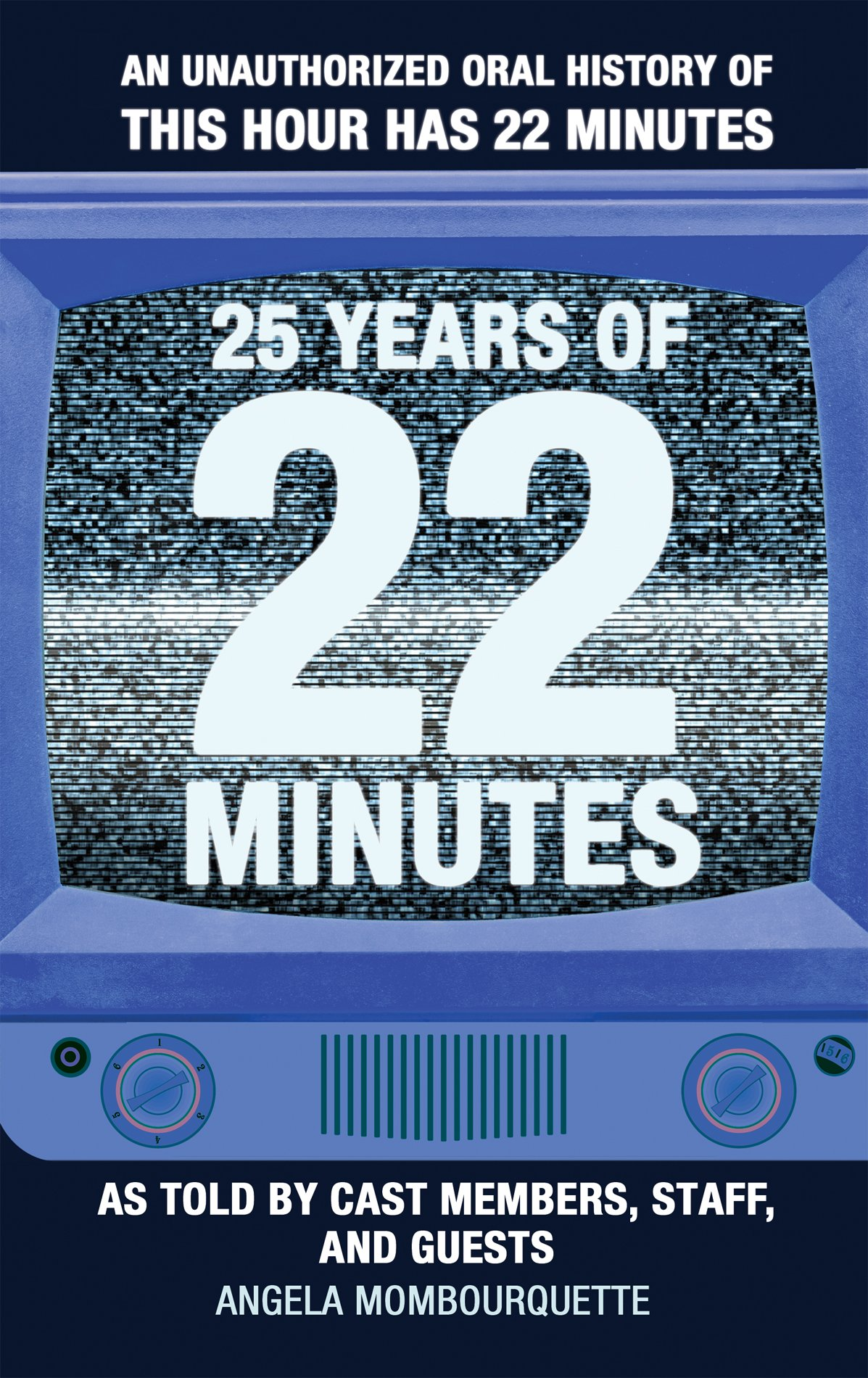 Download 25 Years of 22 Minutes: An Unauthorized Oral History of This Hour Has 22 Minutes, As Told by Cast Members, Staff, and Guests ebook