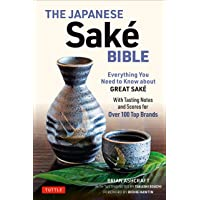 The Japanese Saké Bible: Everything You Need to Know About Great Saké ― With Tasting Notes and Scores for 100 Top Brands