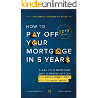 How To Pay Off Your Mortgage In Five Years: Slash your mortgage with a proven system the banks don't want you to know about (2018 Edition) (Payoff Your Mortgage Book 2)