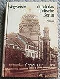 Wegweiser durch das jüdische Berlin. Geschichte und Gegenwart