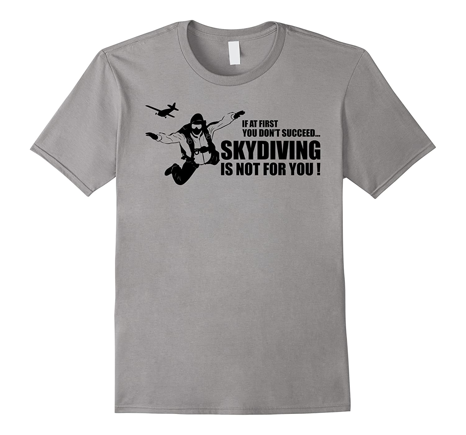If At First You Don't Succeed Skydiving Is Not for You Funny-Art