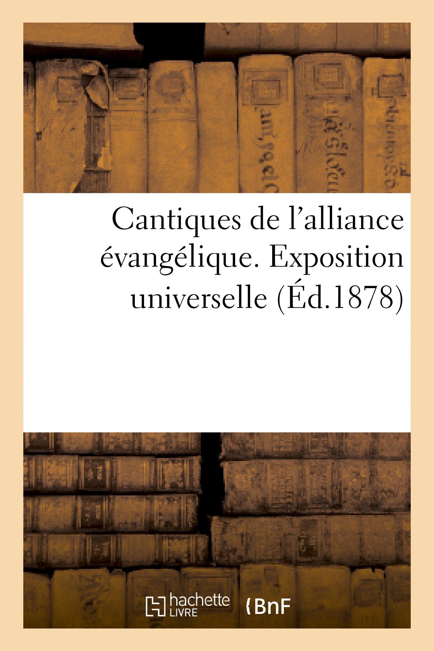 Cantiques de L'Alliance Evangelique. Exposition Universelle (Arts) (French Edition) ebook