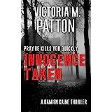 Innocence Taken: Pray He Kills You Quickly - A Damien Kaine Thriller (Damien Kaine Series Book 1)