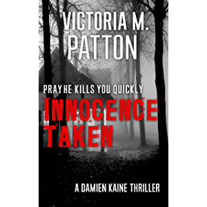 Innocence Taken: Pray He Kills You Quickly - A Damien Kaine Thriller - Free (Damien Kaine Series Book 1)