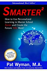 Smarter Squared: How to Use Personalized Learning to Master School Faster and Create the Future YOU Want! Kindle Edition