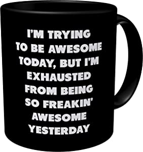 Aviento Black I'm Trying To Be Awesome Today But I'm Exhausted From Being So Freakin' Awesome Yesterday 11 Ounces Funny Coffee Mug