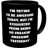 Aviento Black I'm Trying To Be Awesome Today But I'm Exhausted From Being So Freakin' Awesome Yesterday 11 Ounces Funny Coffe