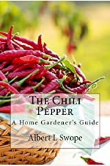 The Chili Pepper: A Home Gardener's Guide (Backyard Vegetable Gardening Book 1) Kindle Edition