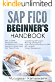 SAP FICO BEGINNER'S HAND BOOK: Your SAP User Manual, SAP for Dummies, SAP Books (SAP FICO BOOKS Book 1)