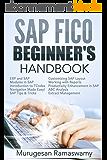 SAP FICO BEGINNER'S HAND BOOK: Your SAP User Manual, SAP for Dummies, SAP Books (SAP FICO BOOKS Book 1) (English Edition)